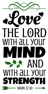 Mark 12:30 Love the Lord with all your mind and with all your strength, bible verses, scripture verses, svg files, passages, sayings, cricut designs, silhouette, embroidery, bundle, free cut files, design space, vector.