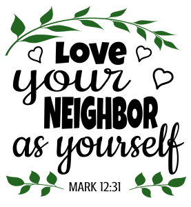 Mark 12:31 Love your neighbor as yourself , bible verses, scripture verses, svg files, passages, sayings, cricut designs, silhouette, embroidery, bundle, free cut files, design space, vector.
