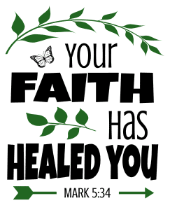 Mark 5:34 Your faith has healed you, bible verses, scripture verses, svg files, passages, sayings, cricut designs, silhouette, embroidery, bundle, free cut files, design space, vector.