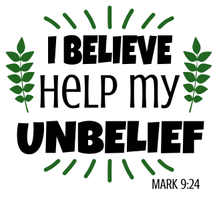 Mark 9:24 I believe, help my unbelief, bible verses, scripture verses, svg files, passages, sayings, cricut designs, silhouette, embroidery, bundle, free cut files, design space, vector.