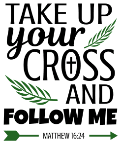 Matthew 16:24 Take up your cross and follow me, bible verses, scripture verses, svg files, passages, sayings, cricut designs, silhouette, embroidery, bundle, free cut files, design space, vector.