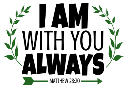 Matthew 28:20 I am with you always, bible verses, scripture verses, svg files, passages, sayings, cricut designs, silhouette, embroidery, bundle, free cut files, design space, vector.