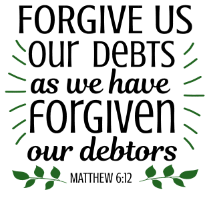 Matthew 6:12 Forgive us our debts, as we have forgiven our debtors, bible verses, scripture verses, svg files, passages, sayings, cricut designs, silhouette, embroidery, bundle, free cut files, design space, vector.