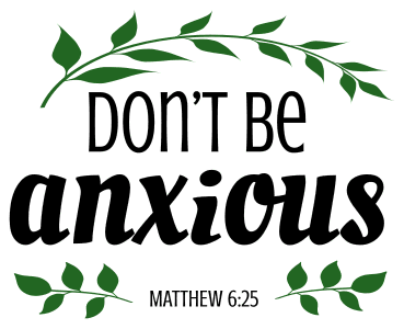 Matthew 6:25 Do not be anxious, bible verses, scripture verses, svg files, passages, sayings, cricut designs, silhouette, embroidery, bundle, free cut files, design space, vector.