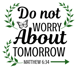 Matthew 6:34 Do not worry about tomorrow, bible verses, scripture verses, svg files, passages, sayings, cricut designs, silhouette, embroidery, bundle, free cut files, design space, vector.