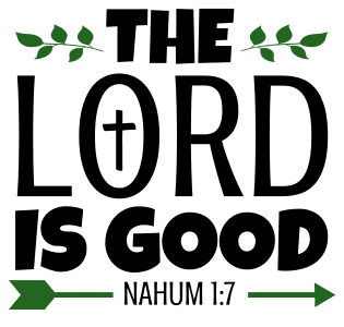 Nahum 1:7 The Lord is good, bible verses, scripture verses, svg files, passages, sayings, cricut designs, silhouette, embroidery, bundle, free cut files, design space, vector.