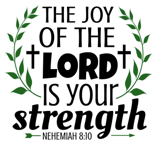 Nehemiah 8:10 The joy of the Lord is your strength, bible verses, scripture verses, svg files, passages, sayings, cricut designs, silhouette, embroidery, bundle, free cut files, design space, vector.