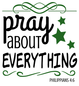 Philippians 4:6 Pray about everything, bible verses, scripture verses, svg files, passages, sayings, cricut designs, silhouette, embroidery, bundle, free cut files, design space, vector.
