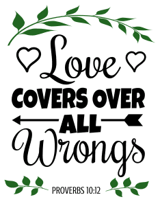 Proverbs 10:12 Love covers over all wrongs, bible verses, scripture verses, svg files, passages, sayings, cricut designs, silhouette, embroidery, bundle, free cut files, design space, vector.