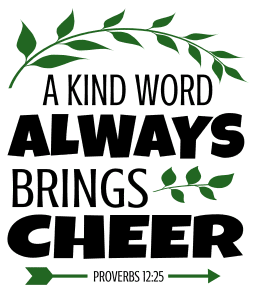 Proverbs 12:25 A kind word always brings cheer, bible verses, scripture verses, svg files, passages, sayings, cricut designs, silhouette, embroidery, bundle, free cut files, design space, vector.