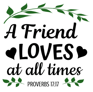 Proverbs 17:17 A friend loves at all times, bible verses, scripture verses, svg files, passages, sayings, cricut designs, silhouette, embroidery, bundle, free cut files, design space, vector.