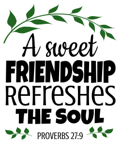 Proverbs 27:9 A sweet friendship refreshes the soul, bible verses, scripture verses, svg files, passages, sayings, cricut designs, silhouette, embroidery, bundle, free cut files, design space, vector.