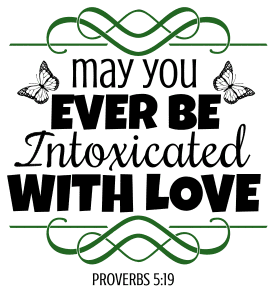 Proverbs 5:19 May you ever be intoxicated with love, bible verses, scripture verses, svg files, passages, sayings, cricut designs, silhouette, embroidery, bundle, free cut files, design space, vector.