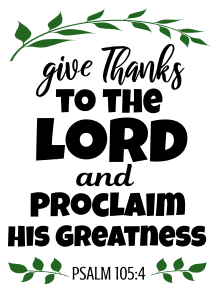 Psalm 105:4 Give thanks to the Lord and proclaim His greatness, bible verses, scripture verses, svg files, passages, sayings, cricut designs, silhouette, embroidery, bundle, free cut files, design space, vector.