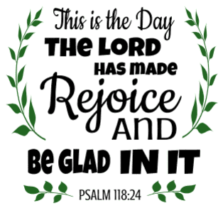 Psalm 118:24  This is the day the Lord has made, rejoice and be glad in it, bible verses, scripture verses, svg files, passages, sayings, cricut designs, silhouette, embroidery, bundle, free cut files, design space, vector.