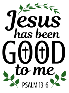 Psalm 13:6 Jesus has been good to me, bible verses, scripture verses, svg files, passages, sayings, cricut designs, silhouette, embroidery, bundle, free cut files, design space, vector.