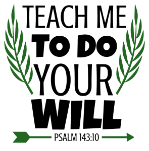 Psalm 143:10  Teach me to do your will, bible verses, scripture verses, svg files, passages, sayings, cricut designs, silhouette, embroidery, bundle, free cut files, design space, vector.