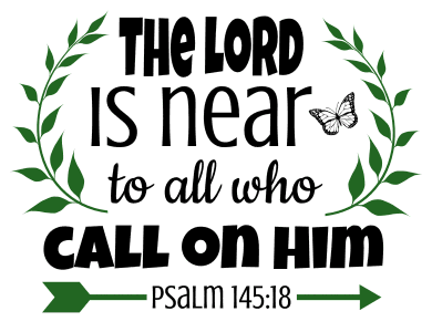 Psalm 145:18 The LORD is near to all who call on him, bible verses, scripture verses, svg files, passages, sayings, cricut designs, silhouette, embroidery, bundle, free cut files, design space, vector.