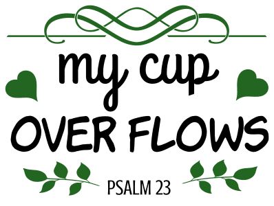 Psalm 23:5 My cup overflows, bible verses, scripture verses, svg files, passages, sayings, cricut designs, silhouette, embroidery, bundle, free cut files, design space, vector.