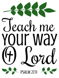 Psalm 27:11 Teach me your way, O Lord, bible verses, scripture verses, svg files, passages, sayings, cricut designs, silhouette, embroidery, bundle, free cut files, design space, vector.