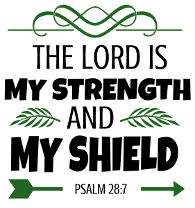 Psalm 28:7 The Lord is my strength and my shield, bible verses, scripture verses, svg files, passages, sayings, cricut designs, silhouette, embroidery, bundle, free cut files, design space, vector.