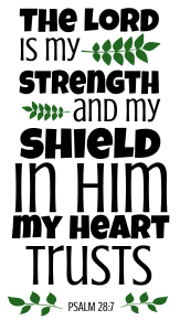 Psalm 28:7 The Lord is my strength and my shield, in him my heart trusts, bible verses, scripture verses, svg files, passages, sayings, cricut designs, silhouette, embroidery, bundle, free cut files, design space, vector.