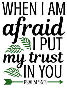 Psalm 56:3 When I am afraid, I put my trust in you, bible verses, scripture verses, svg files, passages, sayings, cricut designs, silhouette, embroidery, bundle, free cut files, design space, vector.