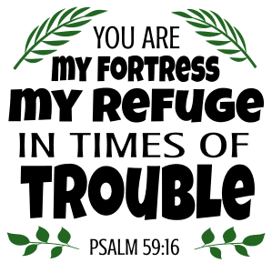Psalm 59:16 You are my fortress, my refuge in times of trouble, bible verses, scripture verses, svg files, passages, sayings, cricut designs, silhouette, embroidery, bundle, free cut files, design space, vector.