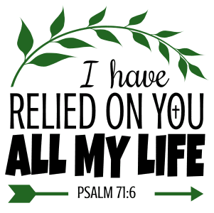 Psalm 71:6 I have relied on you all my life, bible verses, scripture verses, svg files, passages, sayings, cricut designs, silhouette, embroidery, bundle, free cut files, design space, vector.