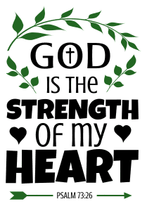 Psalm 73:26 God is the strength of my heart, bible verses, scripture verses, svg files, passages, sayings, cricut designs, silhouette, embroidery, bundle, free cut files, design space, vector.