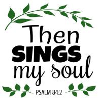 Psalm 84:2 Then sings my soul, bible verses, scripture verses, svg files, passages, sayings, cricut designs, silhouette, embroidery, bundle, free cut files, design space, vector.