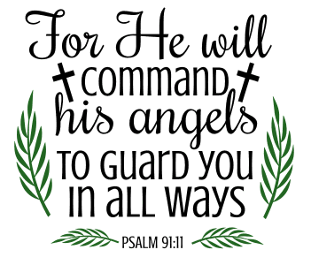 Psalm 91:11 For He will command his angels to guard you in all ways, bible verses, scripture verses, svg files, passages, sayings, cricut designs, silhouette, embroidery, bundle, free cut files, design space, vector.