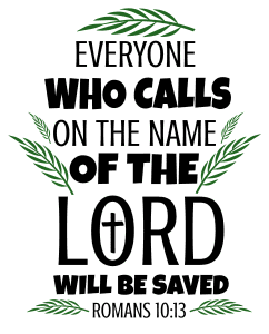Romans 10:13 Everyone who calls on the name of the Lord will be saved, bible verses, scripture verses, svg files, passages, sayings, cricut designs, silhouette, embroidery, bundle, free cut files, design space, vector.