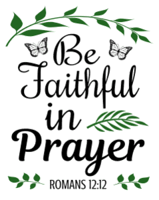 Romans 12:12 Be faithful in prayer, bible verses, scripture verses, svg files, passages, sayings, cricut designs, silhouette, embroidery, bundle, free cut files, design space, vector.