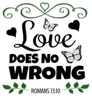 Romans 13:10 Love does no wrong, bible verses, scripture verses, svg files, passages, sayings, cricut designs, silhouette, embroidery, bundle, free cut files, design space, vector.