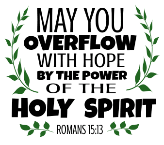 Romans 15:13 May you overflow with hope by the power of the Holy Spirit, bible verses, scripture verses, svg files, passages, sayings, cricut designs, silhouette, embroidery, bundle, free cut files, design space, vector.
