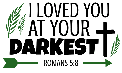 Romans 5:8 I loved you at your darkest, bible verses, scripture verses, svg files, passages, sayings, cricut designs, silhouette, embroidery, bundle, free cut files, design space, vector.