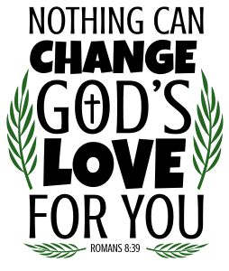Romans 8:39 Nothing can change God's love for you, bible verses, scripture verses, svg files, passages, sayings, cricut designs, silhouette, embroidery, bundle, free cut files, design space, vector.