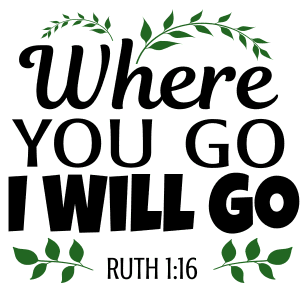 Ruth 1:16 Where you go I will go, bible verses, scripture verses, svg files, passages, sayings, cricut designs, silhouette, embroidery, bundle, free cut files, design space, vector.