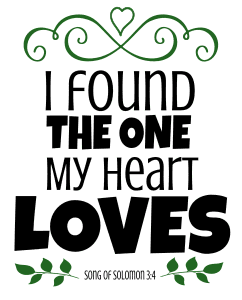 Song of Solomon 3:4  I found the one my heart loves, bible verses, scripture verses, svg files, passages, sayings, cricut designs, silhouette, embroidery, bundle, free cut files, design space, vector.