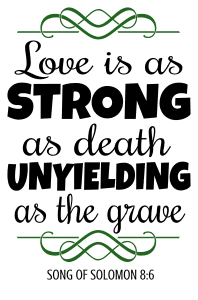 Song of Solomon 8:6 Love is as strong as death, unyielding as the grave , bible verses, scripture verses, svg files, passages, sayings, cricut designs, silhouette, embroidery, bundle, free cut files, design space, vector.