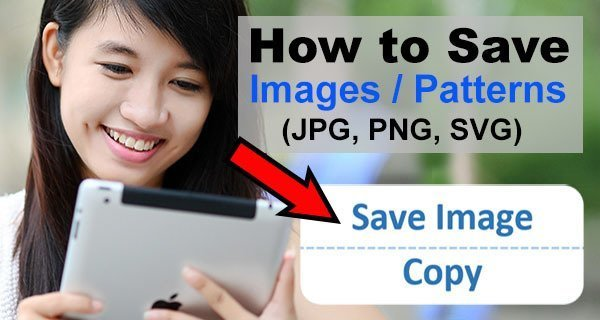 Learn how to save images (patterns) on the Web using your iphone, ipad, Android phone, tablet, or desktop browser Chrome, Edge, FireFox, Safari.