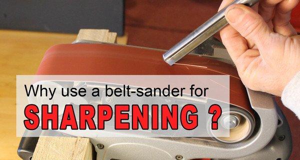 Belt Sander Sharpening System (7 Advantages – Save Time and Money)