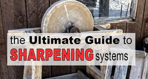 Sharpening Systems (6 Features of a GREAT system)