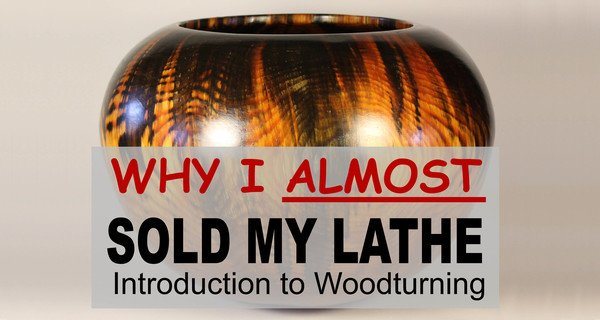 Woodturning for Beginners (Why I Almost Sold My Lathe)