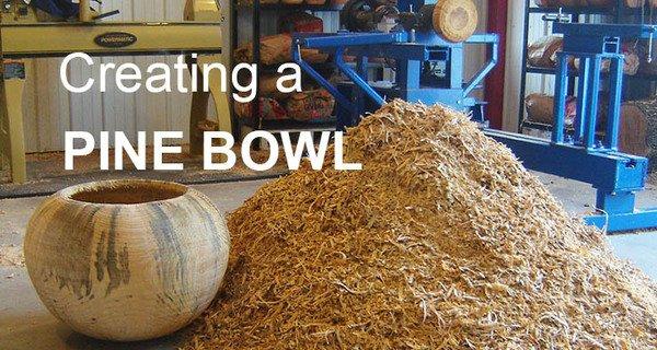 Creating a Large Pine Bowl
