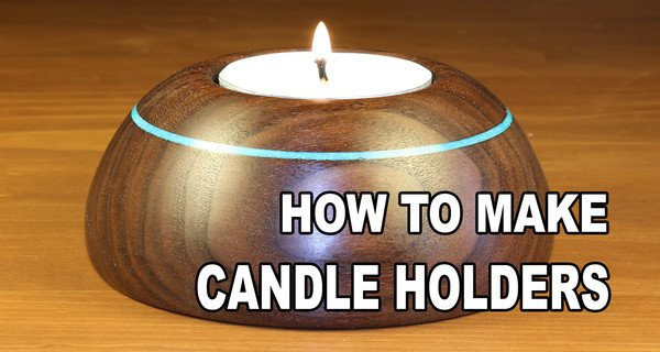 How to Make Candle Holders (WoodTurning Project)