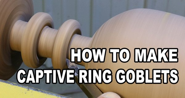 How to Turn A Goblet with Captive Rings (Woodturning)