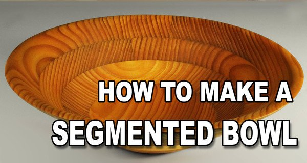 How to Made a Segmented Bowl (Woodturning Project)