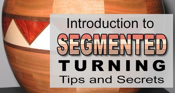 Segmented WoodTurning (Secrets and Tips for the Beginner)